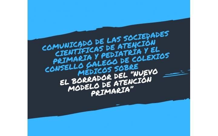 """COMUNICADO DE LAS SOCIEDADES CIENTÍFICAS DE ATENCIÓN PRIMARIA Y PEDIATRÍA Y EL CONSELLO GALEGO DE COLEXIOS MÉDICOS SOBRE EL BORRADOR DEL """"NUEVO MODELO DE ATENCIÓN PRIMARIA"""". FEBRERO 2019"""