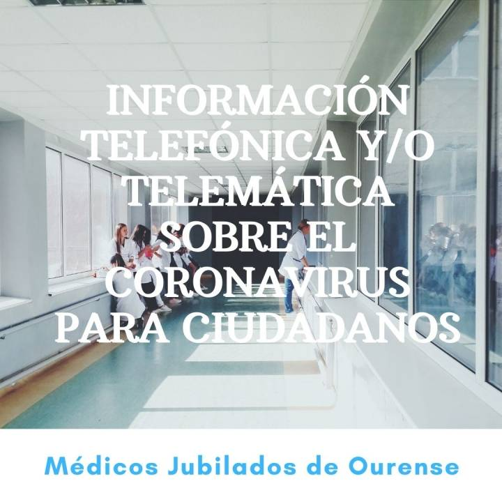 COLABORACIÓN MÉDICOS JUBILADOS DE OURENSE EN INFORMACIÓN TELEFÓNICA Y/O TELEMÁTICA A LOS CIUDADANOS SOBRE LA EPIDEMIA COVID19.